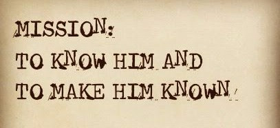 Mission: To Know Him and Make Him Known